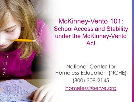 McKinney-Vento 101: School Access and Stability under the McKinney-Vento Act National Center for Homeless Education (NCHE) (800) 308-2145