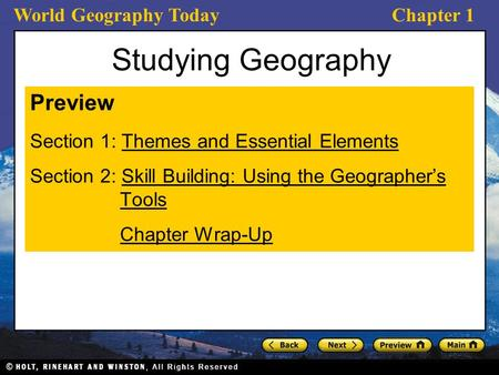 World Geography TodayChapter 1 Studying Geography Preview Section 1: Themes and Essential ElementsThemes and Essential Elements Section 2: Skill Building: