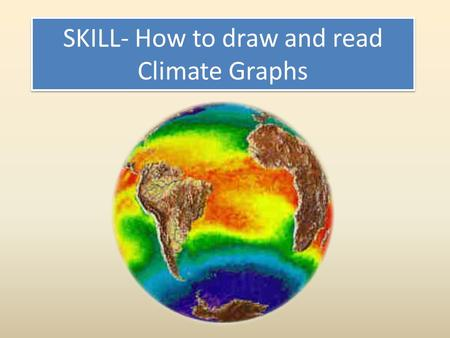SKILL- How to draw and read Climate Graphs. Lets compare the climates of 2 completely different cities of the world Greenwich, England Lat. 51˚ 50' N,