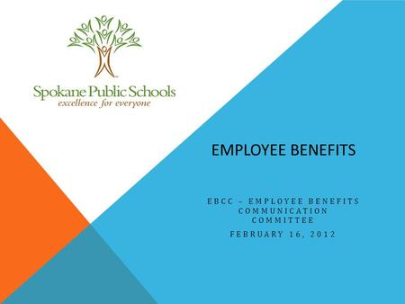 EMPLOYEE BENEFITS EBCC – EMPLOYEE BENEFITS COMMUNICATION COMMITTEE FEBRUARY 16, 2012.