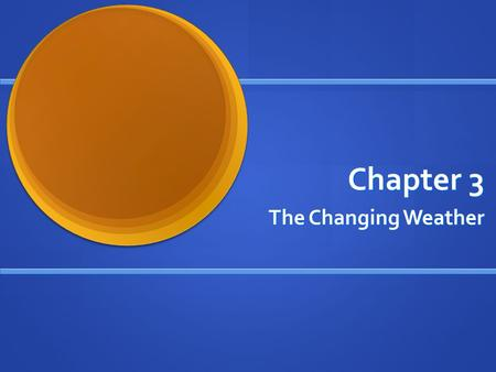 Chapter 3 The Changing Weather. Chapter 3 Terms Condensation Condensation Orographic Condensation Orographic Condensation Convectional Condensation Convectional.