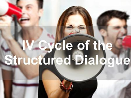 PRESENTATION IV Cycle of the Structured Dialogue.