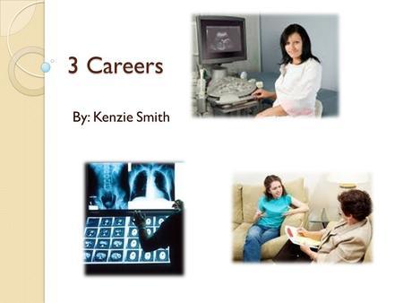 3 Careers By: Kenzie Smith. Ultrasound Technician An ultrasound technician performs medical diagnosis using high frequency sound waves and imaging techniques.