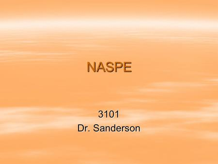 NASPE 3101 Dr. Sanderson. How NASPE came about  Pres. George H. W. Bush 1989 –Est. National Education Goals Panel –All students should be able to reach.