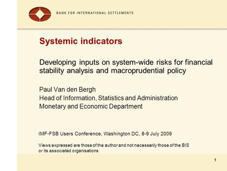 IMF-FSB Users Conference, Washington DC, 8-9 July 2009 Views expressed are those of the author and not necessarily those of the BIS or its associated organisations.