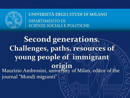 "Maurizio Ambrosini, university of Milan, editor of the journal ""Mondi migranti"" Second generations. Challenges, paths, resources of young people of immigrant."