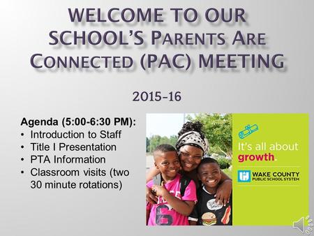 2015-16 Agenda (5:00-6:30 PM): Introduction to Staff Title I Presentation PTA Information Classroom visits (two 30 minute rotations)