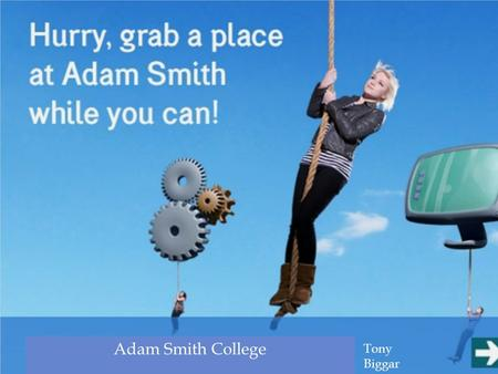 Tony Biggar Adam Smith College Tony Biggar.  Monday to Thursday 8.30-17.00  Friday from 8.30-16.20  Contact details (main campuses)  St Brycedale.
