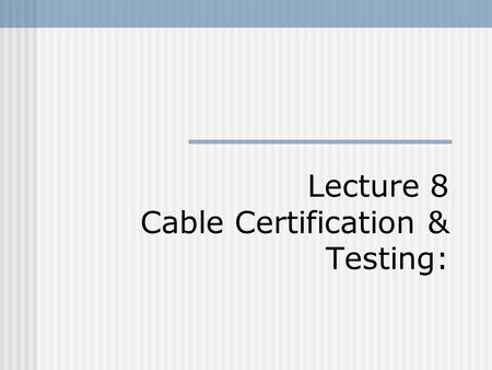 Lecture 8 Cable Certification & Testing:. Cable Distribution Cable Distribution Equipment UTP (Unshielded Twisted Pair) UTP Cable Termination Tools UTP.