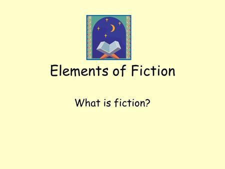 Elements of Fiction What is fiction?. What types of fiction are out there? Realistic Science Fiction Historical Fiction Romance Comedy Fantasy Which one.