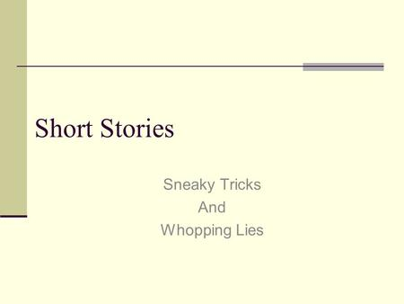 Short Stories Sneaky Tricks And Whopping Lies. Sneaky Tricks &Whopping Lies Ordinary lies and Whopping Lies…What's the difference? Ordinary lies are falsehoods.