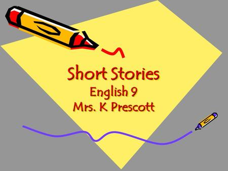 Short Stories English 9 Mrs. K Prescott. A true short-story is something other and something more than a mere story which is short. A true short-story.