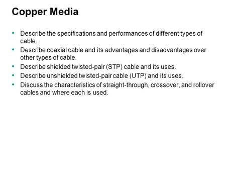 Copper Media Describe the specifications and performances of different types of cable. Describe coaxial cable and its advantages and disadvantages over.