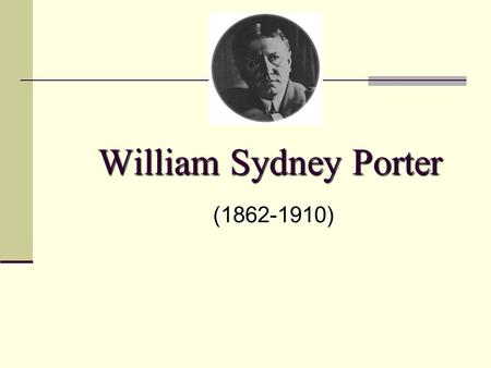 William Sydney Porter (1862-1910). O Henry Facts on William Sydney Porter  He was born September 11, 1862 in North Carolina, where he spent his childhood.