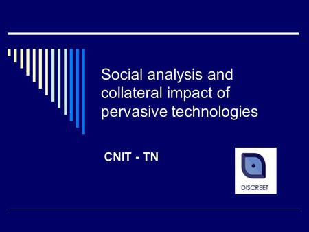 Social analysis and collateral impact of pervasive technologies CNIT - TN.