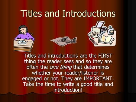 Titles and Introductions Titles and introductions are the FIRST thing the reader sees and so they are often the one thing that determines whether your.