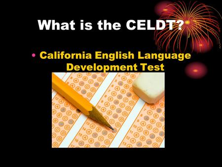 What is the CELDT? California English Language Development Test.