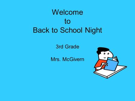 Welcome to Back to School Night 3rd Grade Mrs. McGivern.