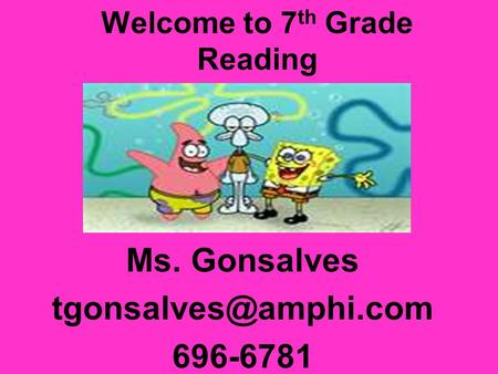 Welcome to 7 th Grade Reading Ms. Gonsalves 696-6781.