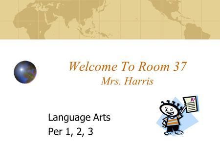 Welcome To Room 37 Mrs. Harris Language Arts Per 1, 2, 3.