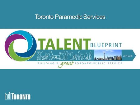 Toronto Paramedic Services. Objective At the end of this slide show, you will:  Know more about the Talent Blueprint (TB) focus areas and why they are.