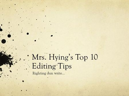 Mrs. Hying's Top 10 Editing Tips Righting dun write…