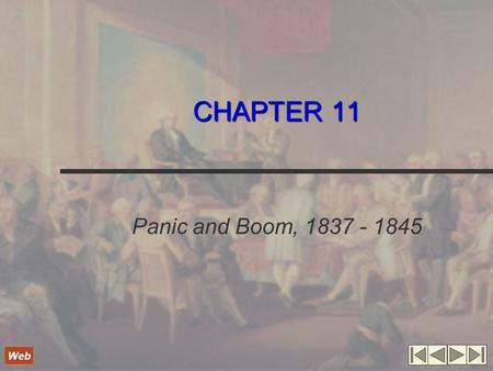 CHAPTER 11 Panic and Boom, 1837 - 1845 Web. Economic Crisis and Innovation Martin van Buren elected president in 1836 Panic of 1837 created by foreign.