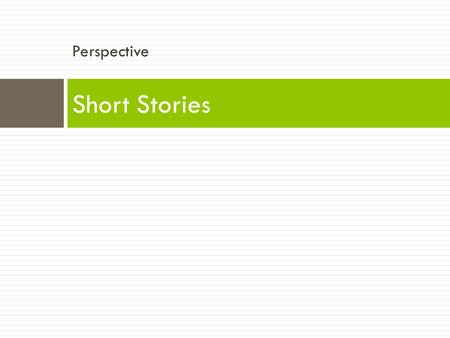 Perspective Short Stories. Tuesday, 6/09/15 Goal: I can analyze how an author uses different elements of story telling to shape a narrative Homework: