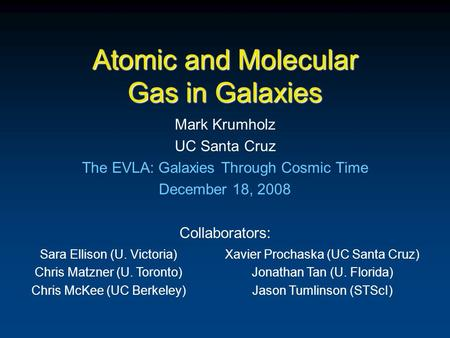 Atomic and Molecular Gas in Galaxies Mark Krumholz UC Santa Cruz The EVLA: Galaxies Through Cosmic Time December 18, 2008 Collaborators: Sara Ellison (U.