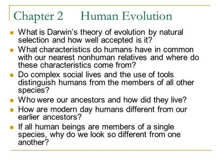 Chapter 2Human Evolution What is Darwin's theory of evolution by natural selection and how well accepted is it? What characteristics do humans have in.