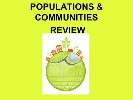 POPULATIONS & COMMUNITIES REVIEW. The nonliving things within the environment. ABIOTIC FACTORS.
