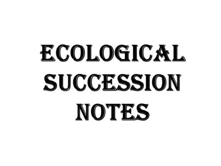 Ecological Succession Notes