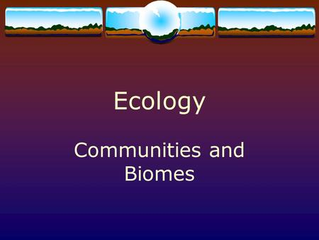 Ecology Communities and Biomes. Limiting Factors  environmental factors that affect an organism's ability to survive  Two types  Density-dependent.