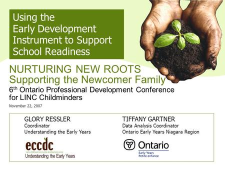 Using the Early Development Instrument to Support School Readiness NURTURING NEW ROOTS Supporting the Newcomer Family 6 th Ontario Professional Development.