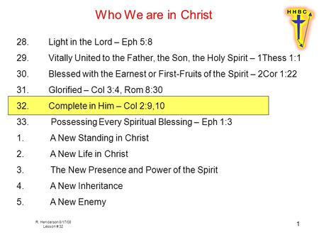 R. Henderson 8/17/08 Lesson # 32 1 Who We are in Christ 28.Light in the Lord – Eph 5:8 29. Vitally United to the Father, the Son, the Holy Spirit – 1Thess.