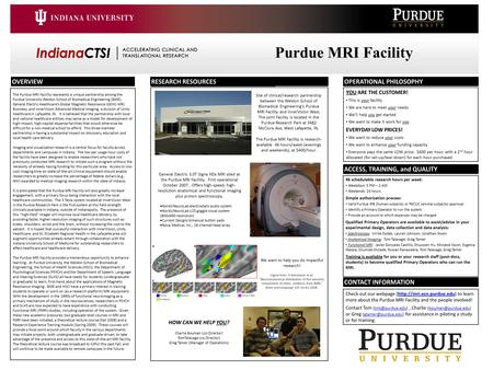 The Purdue MRI Facility represents a unique partnership among the Purdue University Weldon School of Biomedical Engineering (BME), General Electric Healthcare's.