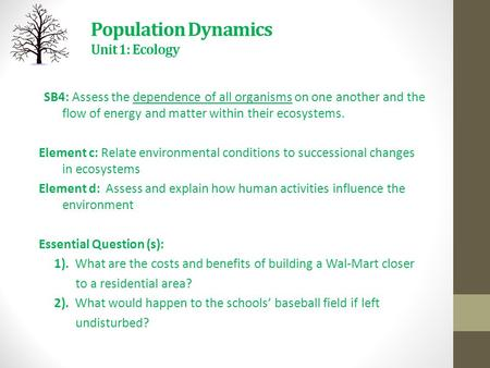 Population Dynamics Unit 1: Ecology SB4: Assess the dependence of all organisms on one another and the flow of energy and matter within their ecosystems.