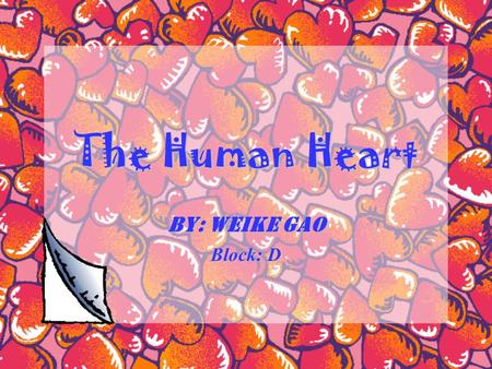 The Human Heart By: Weike Gao Block: D Blood Flow.