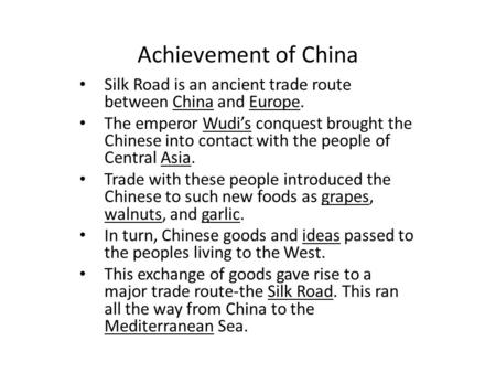 Achievement of China Silk Road is an ancient trade route between China and Europe. The emperor Wudi's conquest brought the Chinese into contact with the.