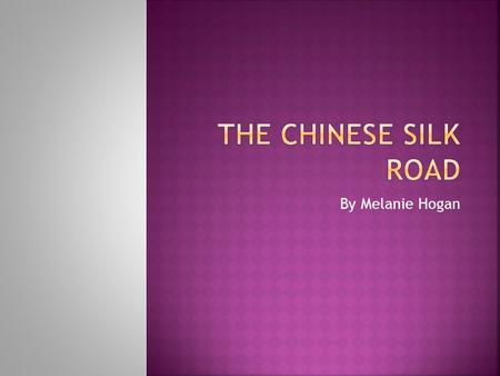 By Melanie Hogan.  The Silk Road is an extensive interconnected network of trade routes connecting Asia, the Mediterranean, Africa, and Europe, extending.