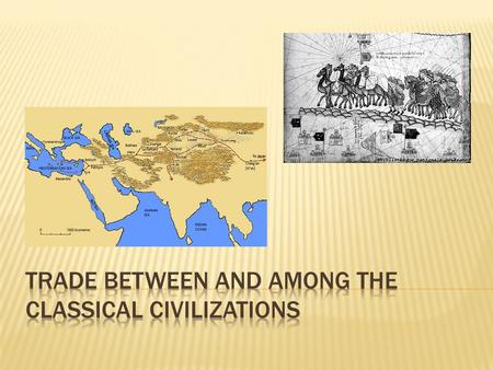 Second Century B.C.E. HAN dynasty CENTRAL WESTERN ASIA SILK WOOLS, GOLD, SILVER, RELIGION Extended range of trade Combination of small regional trade.