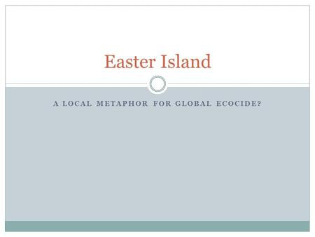 A LOCAL METAPHOR FOR GLOBAL ECOCIDE? Easter Island.