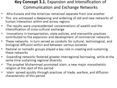 Key Concept 3.1. Expansion and Intensification of Communication and Exchange Networks Afro-Eurasia and the Americas remained separate from one another.