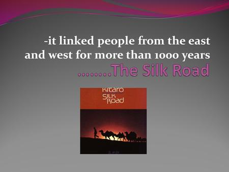 -it linked people from the east and west for more than 1000 years.