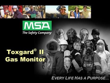 E VERY L IFE H AS A P URPOSE… Toxgard ® II Gas Monitor.