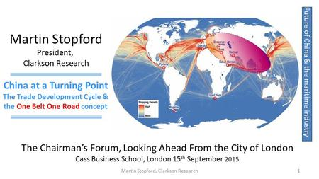 The Chairman's Forum, Looking Ahead From the City of London Cass Business School, London 15 th September 2015 China at a Turning Point The Trade Development.