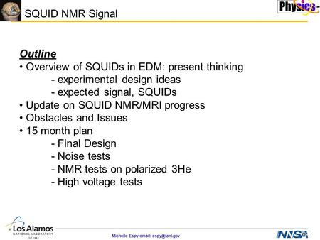 Michelle Espy   SQUID NMR Signal Outline Overview of SQUIDs in EDM: present thinking - experimental design ideas - expected signal,