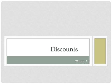 WEEK 13 Discounts. DO NOW (3 MINS) PKB (PRIOR KNOWLEDGE BOX) Topic: DiscountsMisconceptions Complete this side only. List anything that you know about.