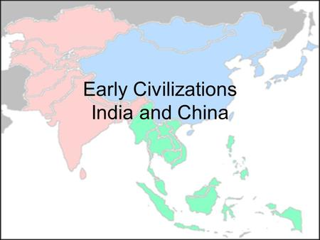 Early Civilizations India and China. Subcontinent North - Mountains South - Water Geography.