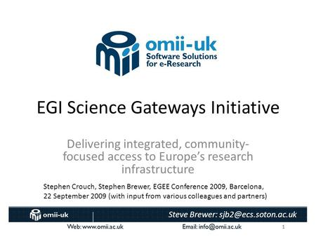 1 Web:    Steve Brewer: Web:    EGI Science Gateways Initiative.
